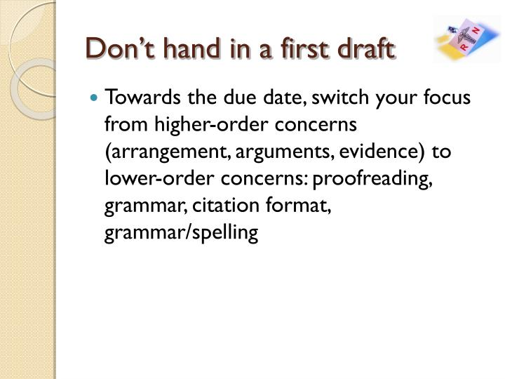 Don't hand in a first draft