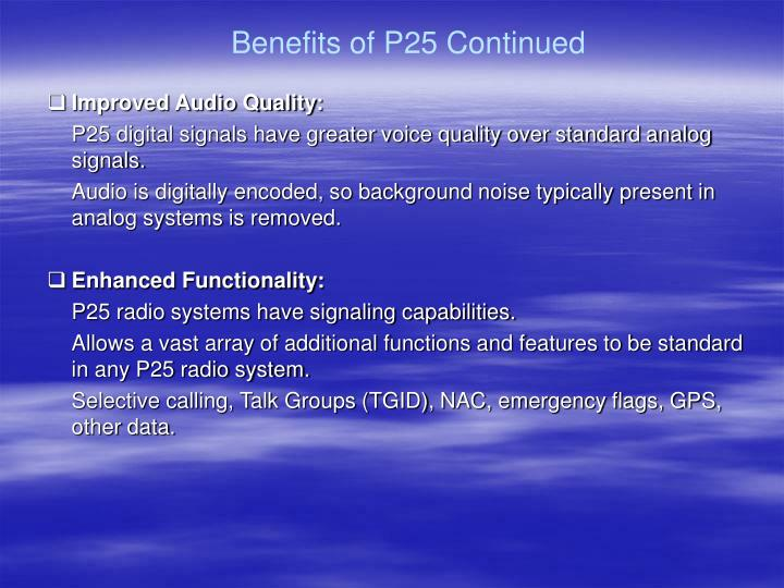 Benefits of P25 Continued