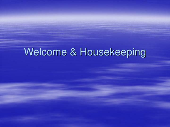 Welcome & Housekeeping