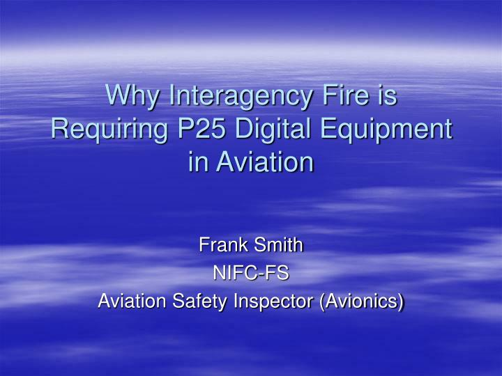 Why interagency fire is requiring p25 digital equipment in aviation