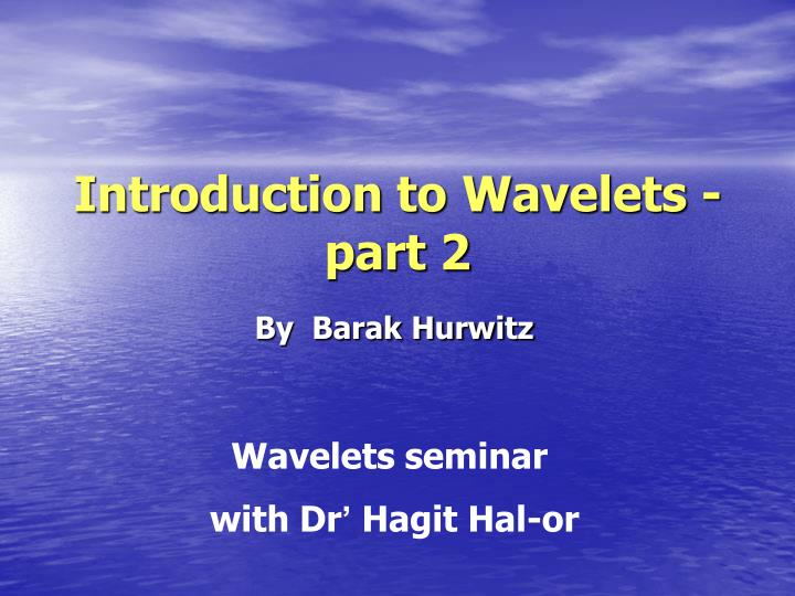 Introduction to wavelets part 2