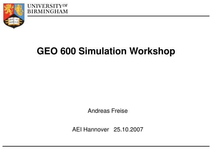 GEO 600 Simulation Workshop