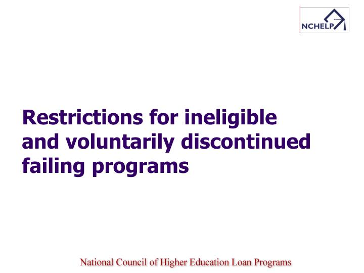 Restrictions for ineligible and voluntarily discontinued failing programs