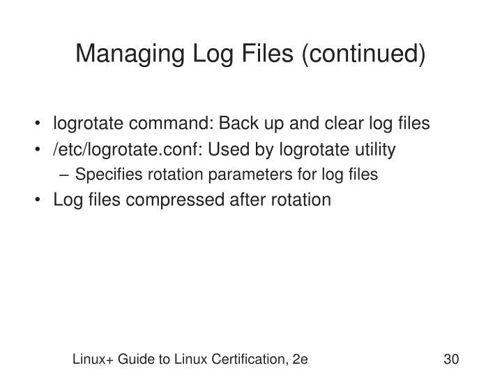 Managing Log Files (continued)