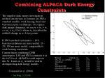 combining alpaca dark energy constraints