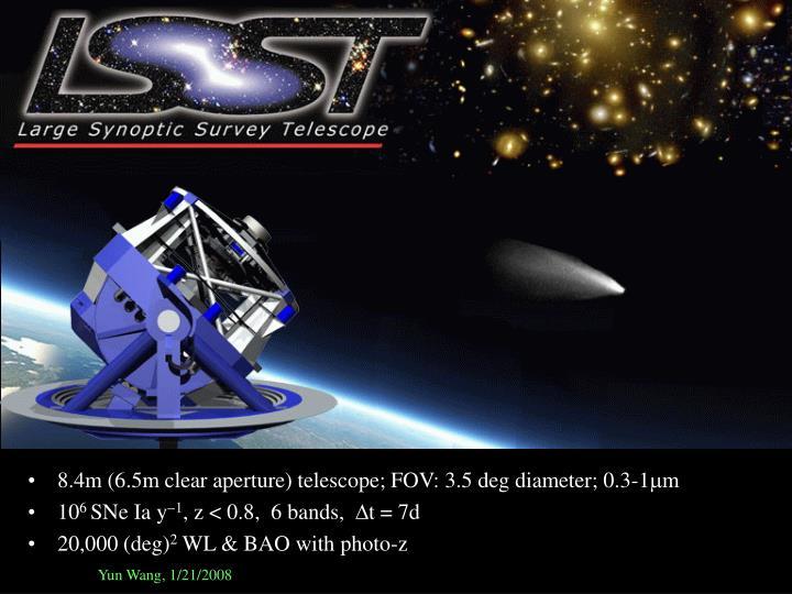 8.4m (6.5m clear aperture) telescope; FOV: 3.5 deg diameter; 0.3-1