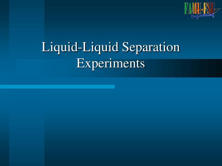 Liquid-Liquid Separation Experiments