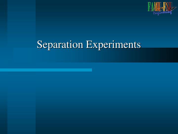 Separation Experiments