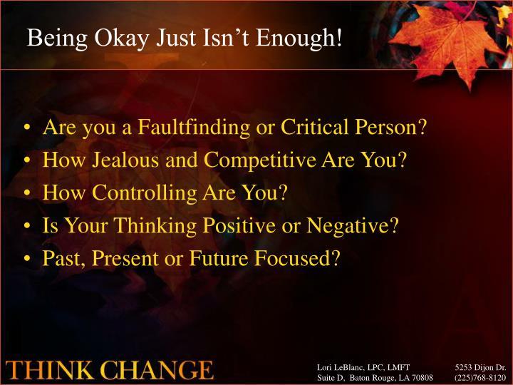 Being Okay Just Isn't Enough!