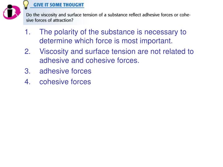 The polarity of the substance is necessary to determine which force is most important.