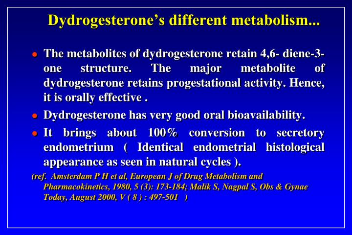 Dydrogesterone's different metabolism...