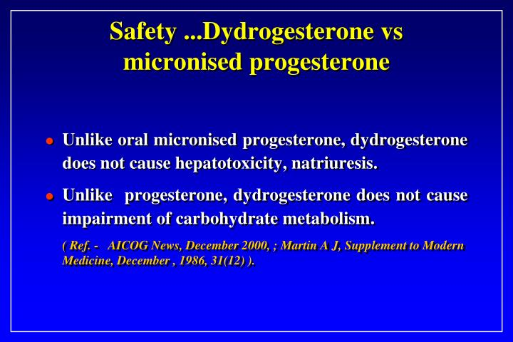 Safety ...Dydrogesterone vs  micronised progesterone