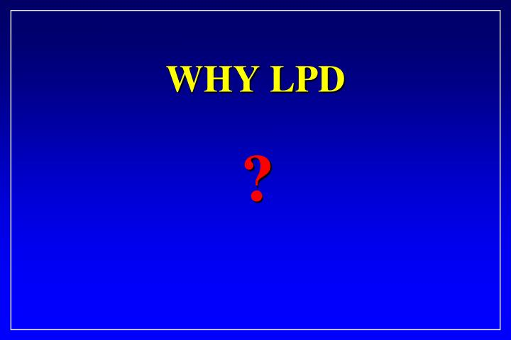Why lpd