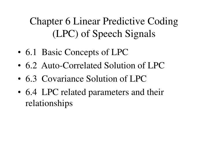 Chapter 6 Linear Predictive Coding (LPC) of Speech Signals