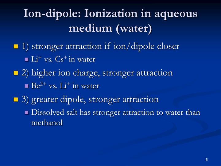 Ion-dipole: Ionization in aqueous medium (water)