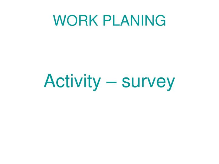WORK PLANING