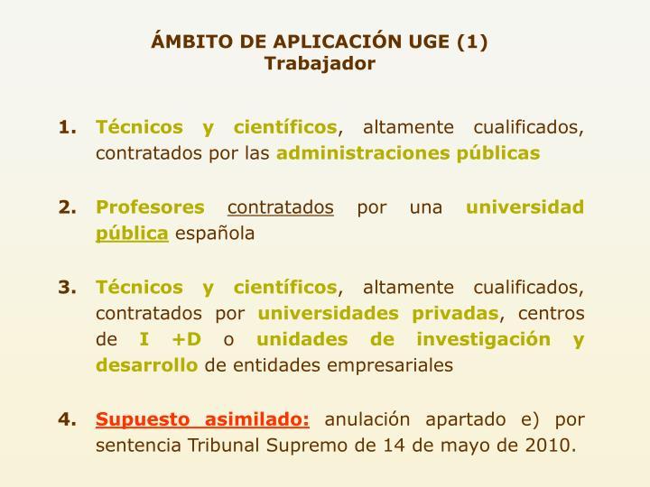 ÁMBITO DE APLICACIÓN UGE (1) Trabajador