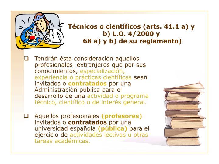 Técnicos o científicos (arts. 41.1 a) y b) L.O. 4/2000 y
