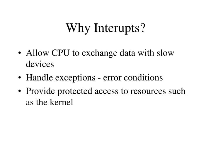 Why Interupts?