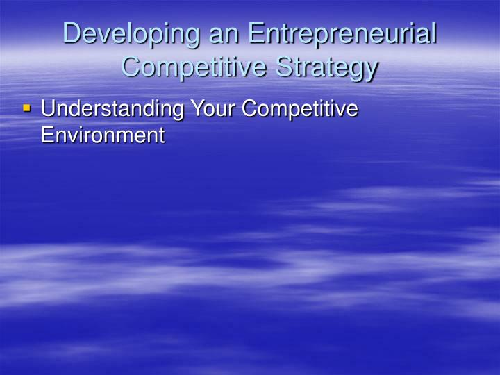 Developing an Entrepreneurial Competitive Strategy