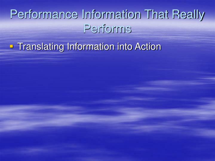 Performance Information That Really Performs