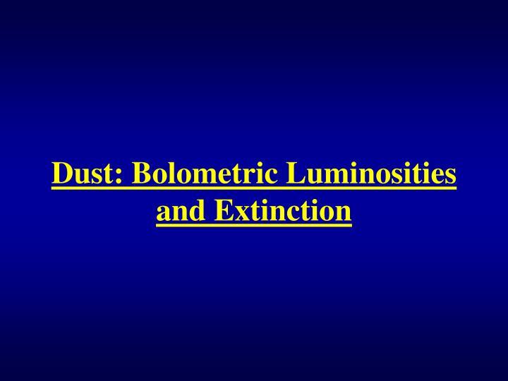 Dust: Bolometric Luminosities and Extinction