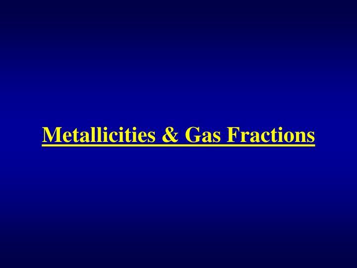 Metallicities & Gas Fractions