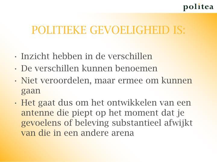 POLITIEKE GEVOELIGHEID IS:
