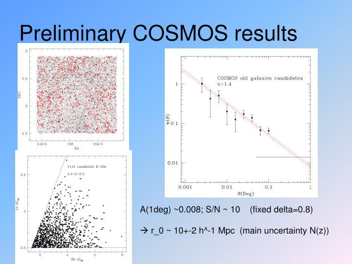 Preliminary COSMOS results