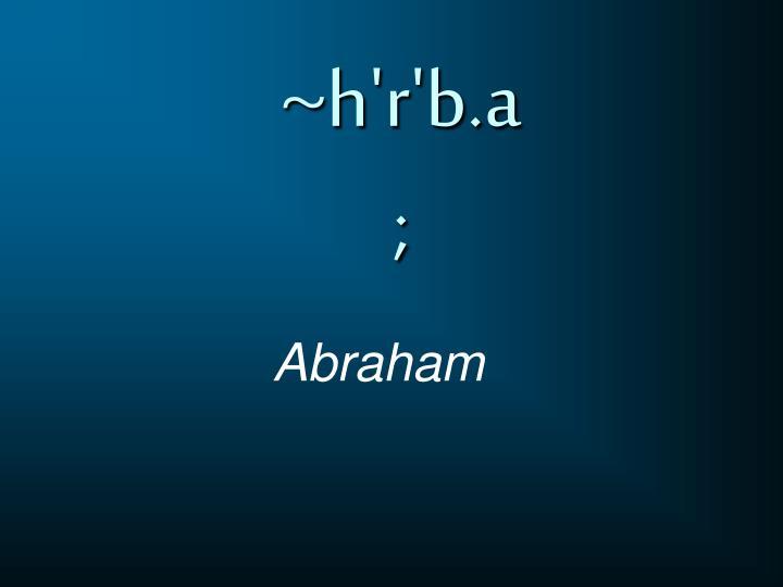 ~h'r'b.a;