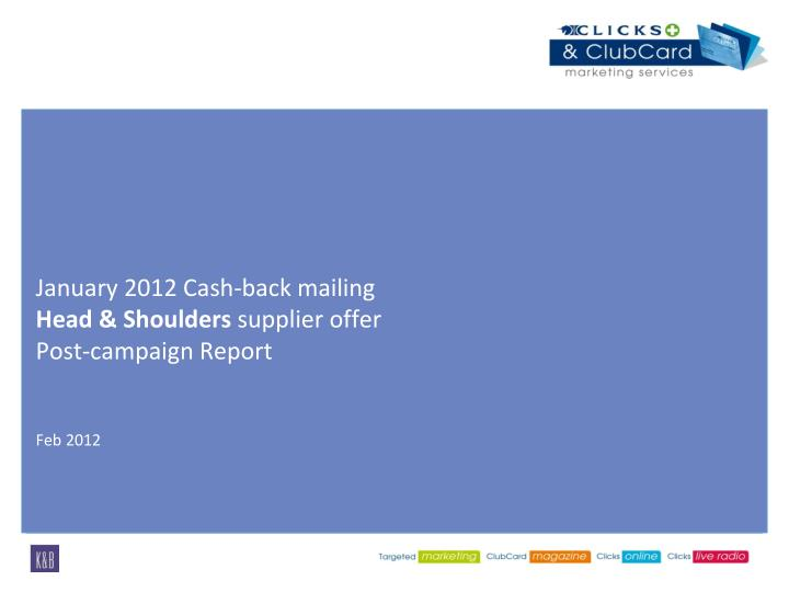 January 2012 cash back mailing head shoulders supplier offer post campaign report feb 2012