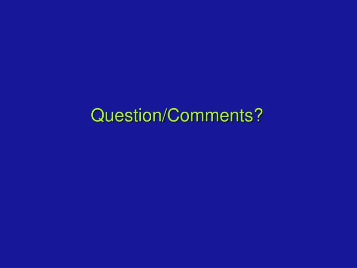 Question/Comments?