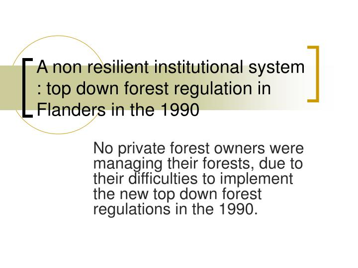 A non resilient institutional system : top down forest regulation in Flanders in the 1990