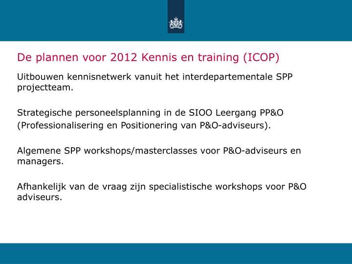 De plannen voor 2012 Kennis en training (ICOP)