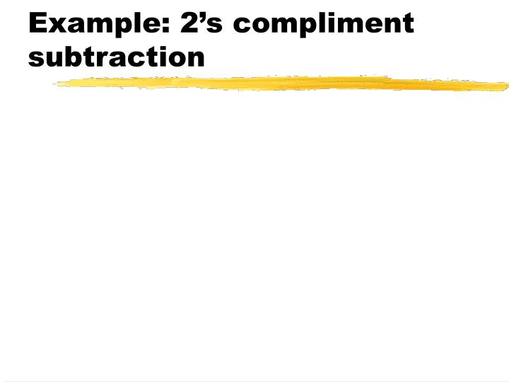 Example: 2's compliment subtraction