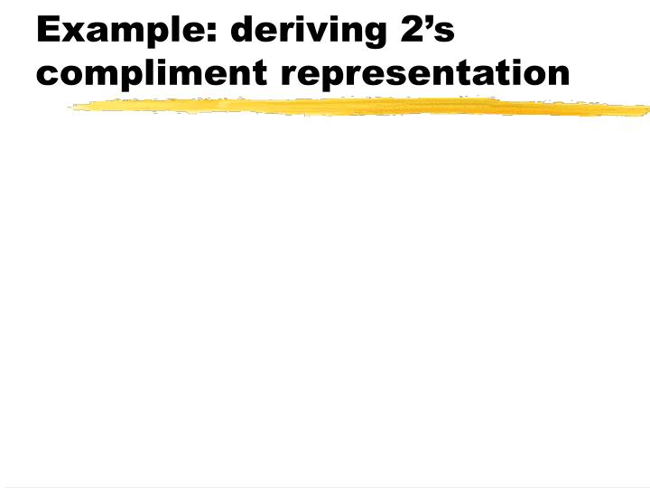 Example: deriving 2's compliment representation
