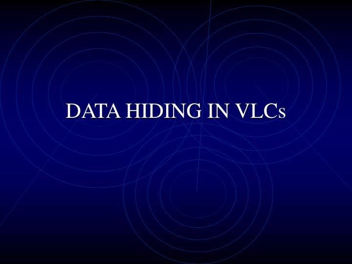 DATA HIDING IN VLCs