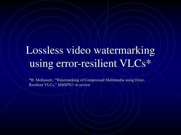 Lossless video watermarking using error-resilient VLCs*