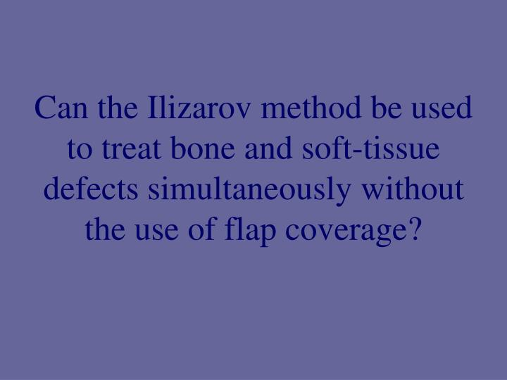 Can the Ilizarov method be used to treat bone and soft-tissue defects simultaneously without the use of flap coverage?