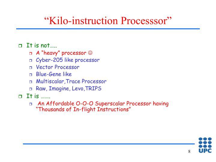 """Kilo-instruction Processsor"""