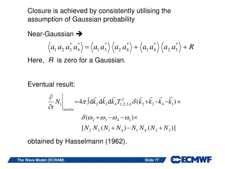 Closure is achieved by consistently utilising the assumption of Gaussian probability