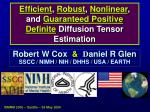 efficient robust nonlinear and guaranteed positive definite diffusion tensor estimation