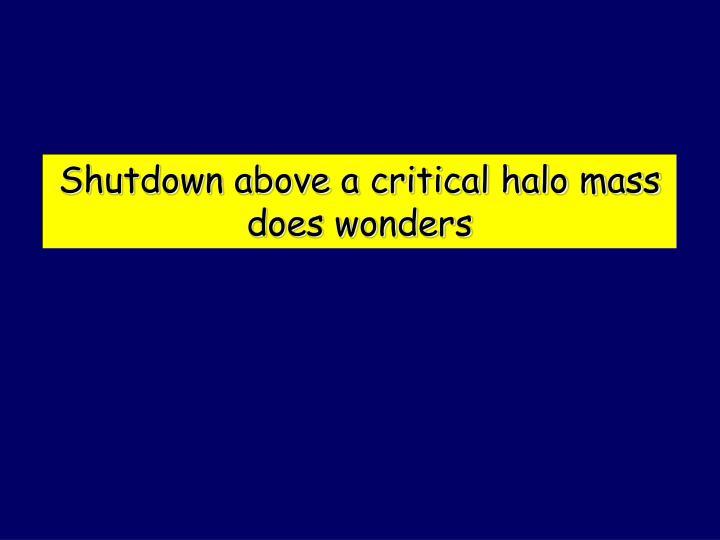 Shutdown above a critical halo mass does wonders