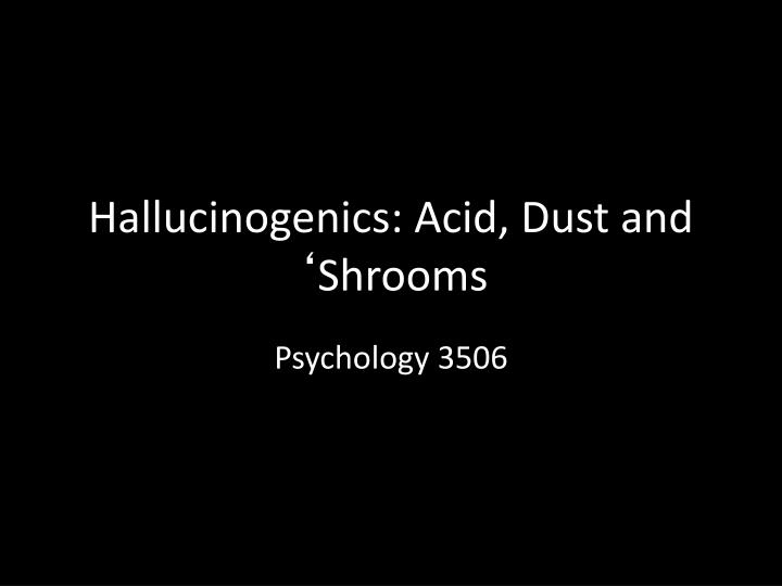 hallucinogenics acid dust and shrooms