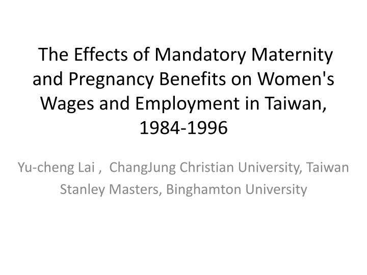 The Effects of Mandatory Maternity and Pregnancy Benefits on Women's Wages and Employment in Taiwan...