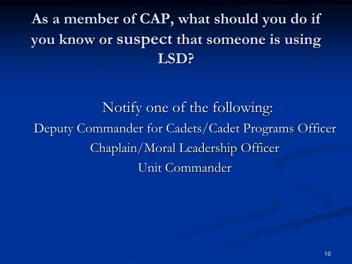 As a member of CAP, what should you do if you know or