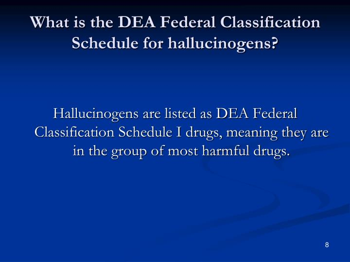 What is the DEA Federal Classification Schedule for hallucinogens?