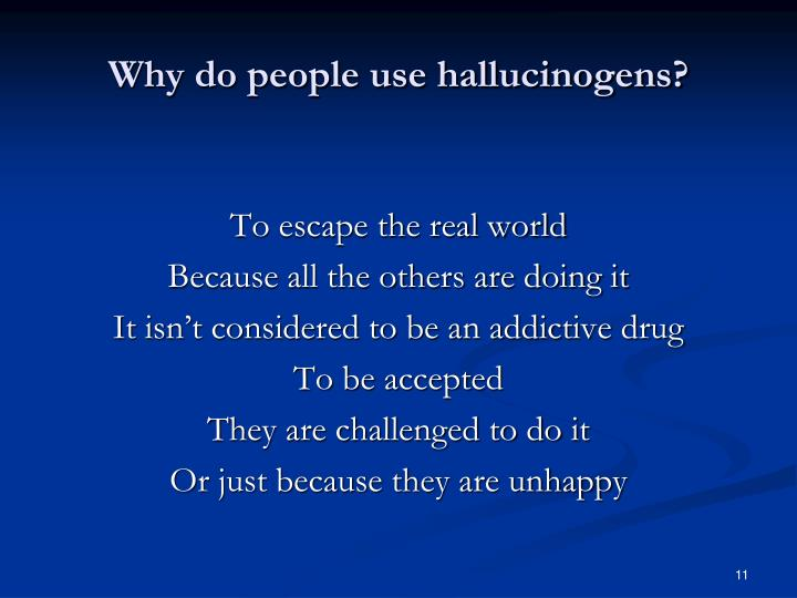 Why do people use hallucinogens?