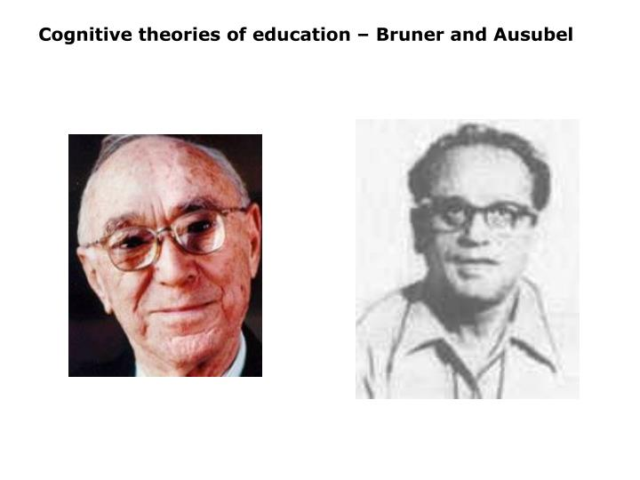 Cognitive theories of education – Bruner and Ausubel