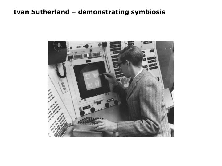 Ivan Sutherland – demonstrating symbiosis